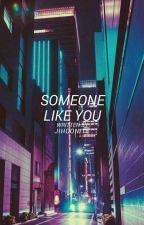 Someone Like You [LuYoon•ExoShidae] [Major Editing] by aennamorata