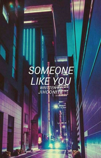 Someone Like You [LuYoon•ExoShidae] [Major Editing]