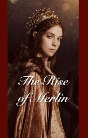 The Rise of Merlin by RavenclawInNeverland