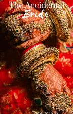 The Accidental Bride (Completed) by ChhaviGupta5