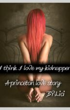 My Kidnapper Or My Lover(A Princeton Love Story) by licilove143