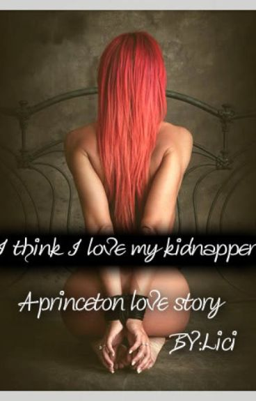 My Kidnapper Or My Lover(A Princeton Love Story)