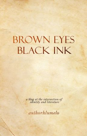 Brown Eyes, Black Ink (Wattpad Blog) by authorhlumelo