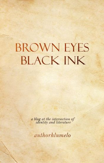 Brown Eyes, Black Ink (Wattpad Blog)