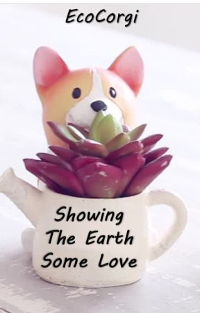 Showing The Earth Some Love by ecocorgi