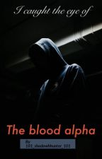 I caught the eye of the blood alpha by 101_shadowhunter_101