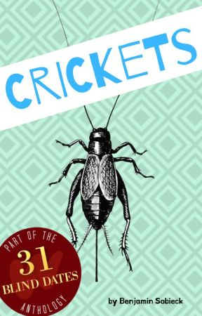Crickets (31 Blind Dates Anthology) (Date 5 of 31) by BenSobieck