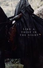 LIKE A THIEF IN THE NIGHT  GILAN X READER by HillsWeekend