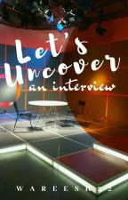Let's Uncover: An Interview by Wareesh22