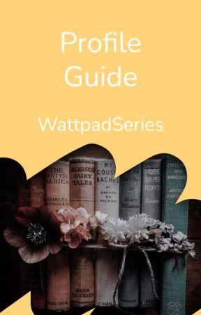 Profile Guidebook by WattpadSeries