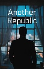 Another Republic by Thatwhichwecallarose