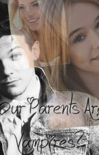 Our Parents Are Vampires? (Trilogy To Loved By A Vampire?) by NicolexxNiall