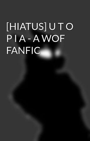 U T O P I A - A WOF FANFIC by EpsilonTheRaptor