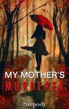 My Mother's Murderer by Stepody