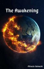 The Awakening [ Book 1: What Earth Became Series ] by miradonix