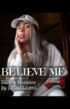 Believe me | Billie x Brandon by billieeilish985