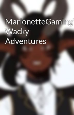 MarionetteGaming's Wacky Adventures  by MarionetteGaming