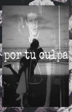 Por tu culpa ( Magcon boys y tú ) by orianaaoun