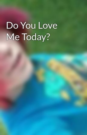 Do You Love Me Today? by KylanlovesHeIsWe