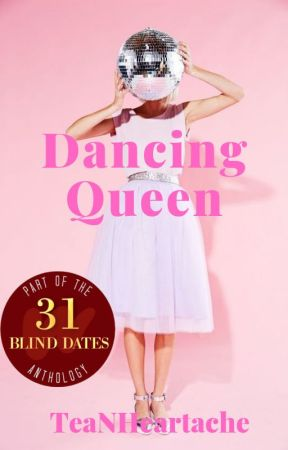 Dancing Queen | Blind Date 9 of 31 by TeaNHeartache