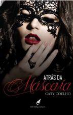 Atrás da Máscara (Somente capitulos para degustação) by _Caty_
