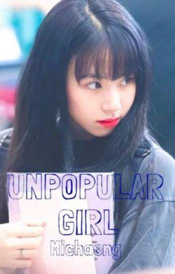 UNPOPULAR GIRL -(MICHAENG)