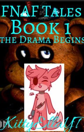 FNAF Tales Book 1 The Drama Begins by KittyEllaYT