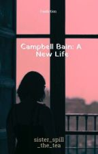 Campbell Bain: A New Life by sister_spill_the_tea