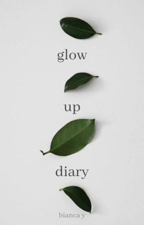 glow up diary by starstrvcked
