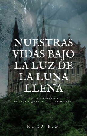 Nuestras Vidas Bajo La Luz De La Luna Llena. by YiyiKaulitz