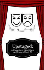 Upstaged: A Homestuck High School and Human!Stuck AU by davekat-stan77