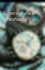 Supernatural x Oneshoots by darksoulcat