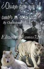 ¿Quien dijo que el amor es cosa facil? by ElizabethRamos726