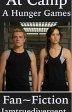 At Camp | A Hunger Games Fan-fiction by iamtruedivergent