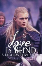 Love is Blind (A Legolas Love Story) by Spirit_Wolf11