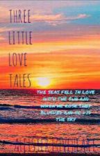 THREE LITTLE LOVE TALES by AleisterLoveheart