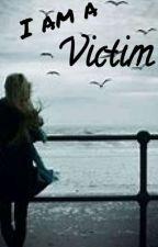 I am a Victim by BanAnna_Joy2005