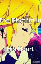 The Rhythm In His Heart   by Corrupt_Jess_Playz