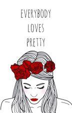 Everybody Loves Pretty by starsdusts