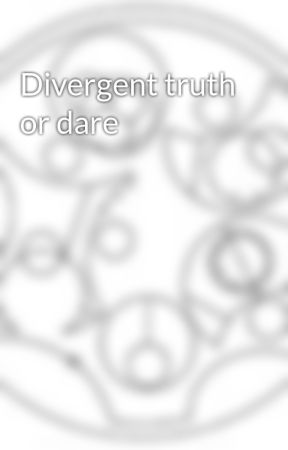 Divergent truth or dare by Marwritesstories