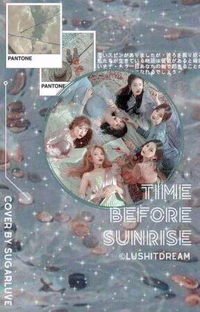 Time Before Sunrise [GFRIEND FANFICT] by LushitDream