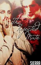The Rejected Mate - Rewrite by ArreisRose17