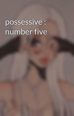 possessive : number five by lunarpeyton