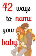42 Ways to Name Your Baby by QueenGrace11