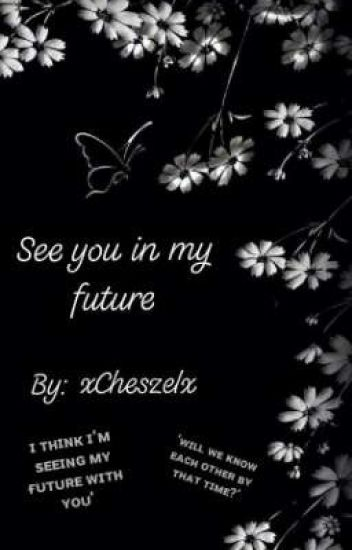 See you in my future - ChesZel - Wattpad