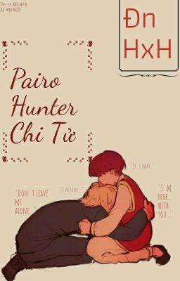 [Đn HxH] Pairo Hunter Chi Tử