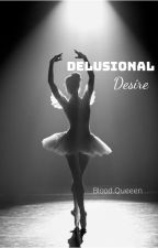 Delusional Desire by blood_queeen