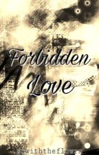 Forbidden Love by gowiththeflowrn