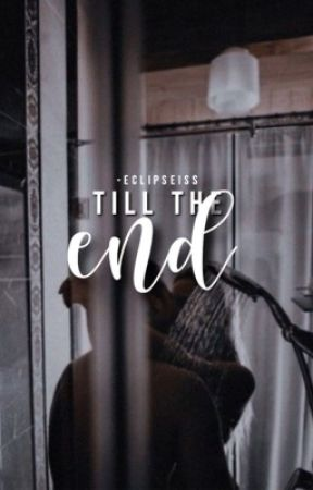 till the end [ #2 ] by -eclipseiss