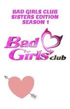 BAD GIRLS CLUB SISTERS EDITION  SEASON 1 by Queen_Regina2205